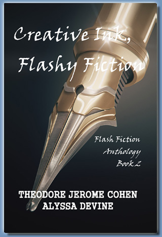 Creative Ink, Flashy Fiction - Book 2, by Theodore Jerome Cohen